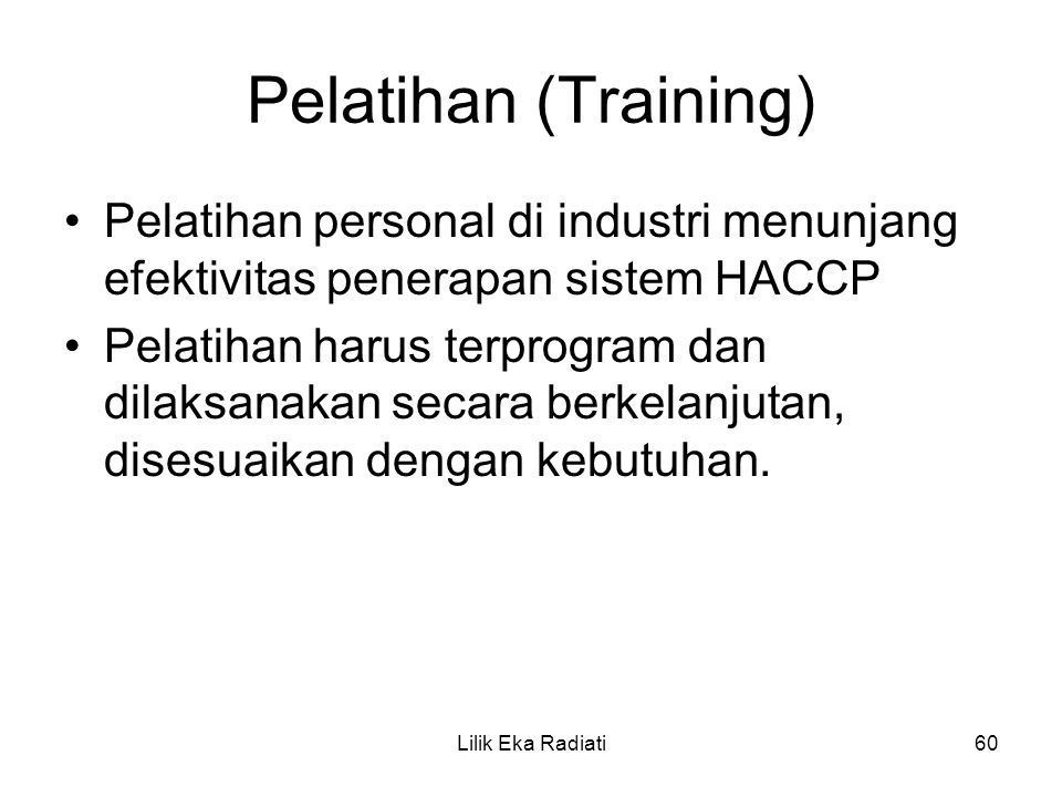 Pelatihan (Training) Pelatihan personal di industri menunjang efektivitas penerapan sistem HACCP Pelatihan harus terprogram dan dilaksanakan secara be