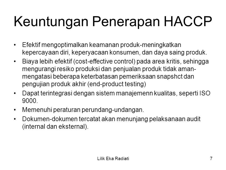 Keuntungan Penerapan HACCP Efektif mengoptimalkan keamanan produk-meningkatkan kepercayaan diri, keperyacaan konsumen, dan daya saing produk. Biaya le