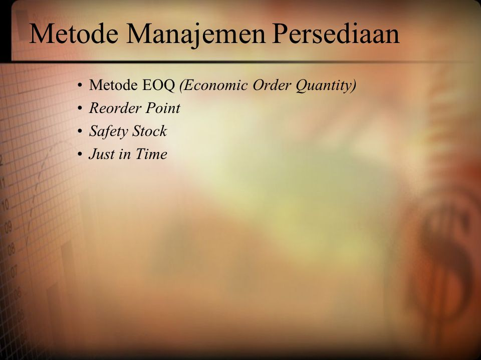 Metode Manajemen Persediaan Metode EOQ (Economic Order Quantity) Reorder Point Safety Stock Just in Time