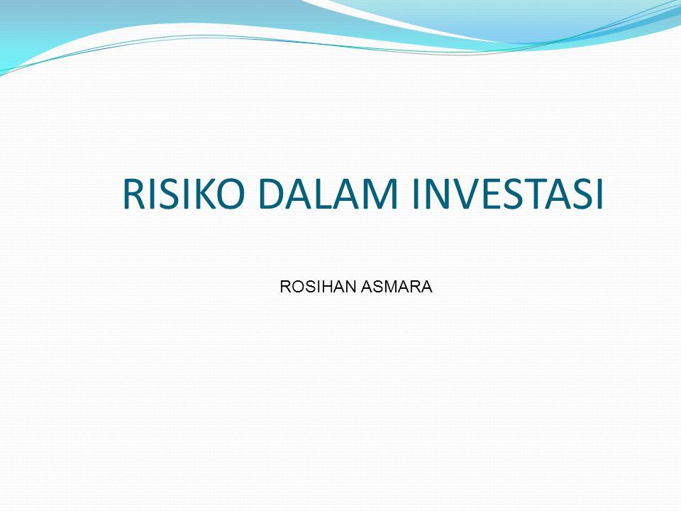 RISIKO DALAM INVESTASI ROSIHAN ASMARA