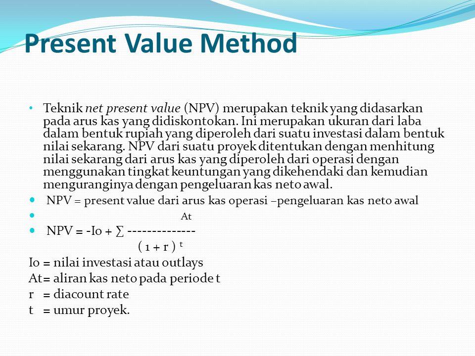 Present Value Method Teknik net present value (NPV) merupakan teknik yang didasarkan pada arus kas yang didiskontokan.
