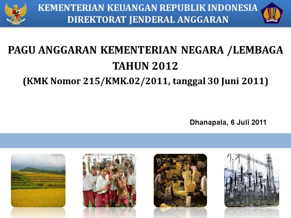 KEMENTERIAN KEUANGAN REPUBLIK INDONESIA DIREKTORAT JENDERAL ANGGARAN PAGU ANGGARAN KEMENTERIAN NEGARA /LEMBAGA TAHUN 2012 (KMK Nomor 215/KMK.02/2011,