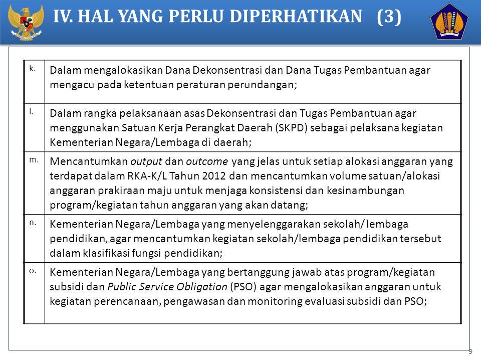 9 IV. HAL YANG PERLU DIPERHATIKAN (3) k. Dalam mengalokasikan Dana Dekonsentrasi dan Dana Tugas Pembantuan agar mengacu pada ketentuan peraturan perun