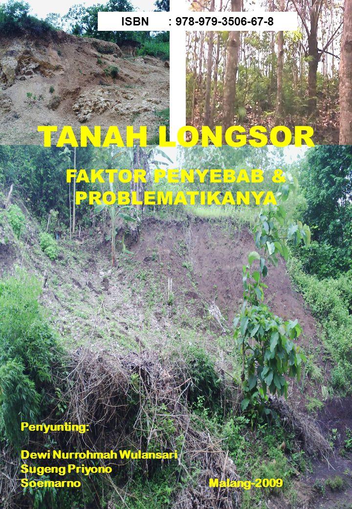 TANAH LONGSOR FAKTOR PENYEBAB & PROBLEMATIKANYA Penyunting: Dewi Nurrohmah Wulansari Sugeng Priyono Soemarno Malang-2009 ISBN: 978-979-3506-67-8