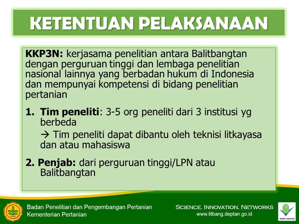 KETENTUAN PELAKSANAAN KKP3N: kerjasama penelitian antara Balitbangtan dengan perguruan tinggi dan lembaga penelitian nasional lainnya yang berbadan hu