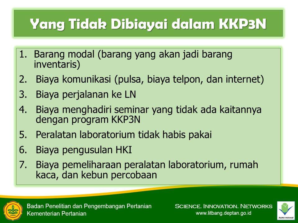 Yang Tidak Dibiayai dalam KKP3N 1.Barang modal (barang yang akan jadi barang inventaris) 2.Biaya komunikasi (pulsa, biaya telpon, dan internet) 3.Biay