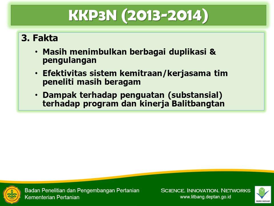 KKP3N (2013-2014) 3. Fakta Masih menimbulkan berbagai duplikasi & pengulangan Efektivitas sistem kemitraan/kerjasama tim peneliti masih beragam Dampak