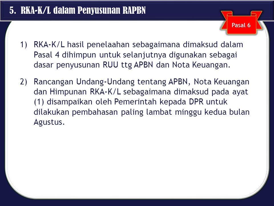 1)RKA-K/L hasil penelaahan sebagaimana dimaksud dalam Pasal 4 dihimpun untuk selanjutnya digunakan sebagai dasar penyusunan RUU ttg APBN dan Nota Keua