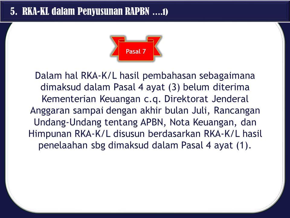 Dalam hal RKA-K/L hasil pembahasan sebagaimana dimaksud dalam Pasal 4 ayat (3) belum diterima Kementerian Keuangan c.q. Direktorat Jenderal Anggaran s