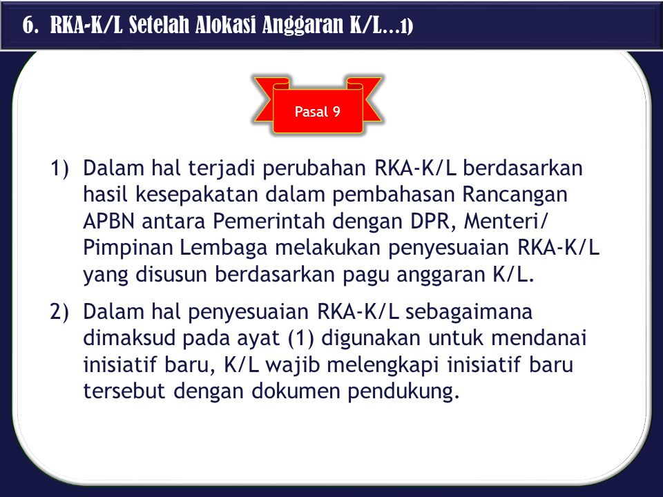 6. RKA-K/L Setelah Alokasi Anggaran K/L …1) 1)Dalam hal terjadi perubahan RKA-K/L berdasarkan hasil kesepakatan dalam pembahasan Rancangan APBN antara