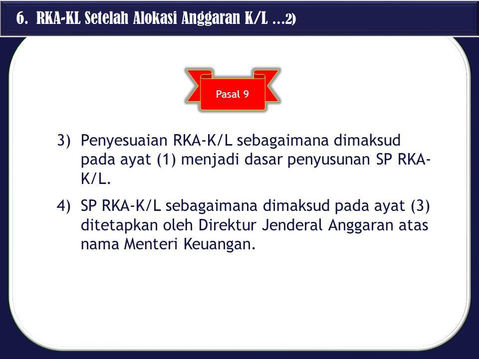 6. RKA-KL Setelah Alokasi Anggaran K/L …2) 3)Penyesuaian RKA-K/L sebagaimana dimaksud pada ayat (1) menjadi dasar penyusunan SP RKA- K/L. 4)SP RKA-K/L