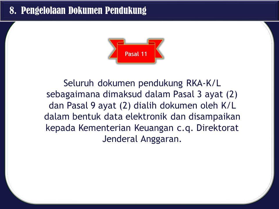 8. Pengelolaan Dokumen Pendukung Seluruh dokumen pendukung RKA-K/L sebagaimana dimaksud dalam Pasal 3 ayat (2) dan Pasal 9 ayat (2) dialih dokumen ole