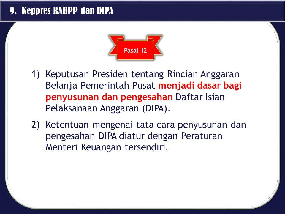 9. Keppres RABPP dan DIPA 1)Keputusan Presiden tentang Rincian Anggaran Belanja Pemerintah Pusat menjadi dasar bagi penyusunan dan pengesahan Daftar I