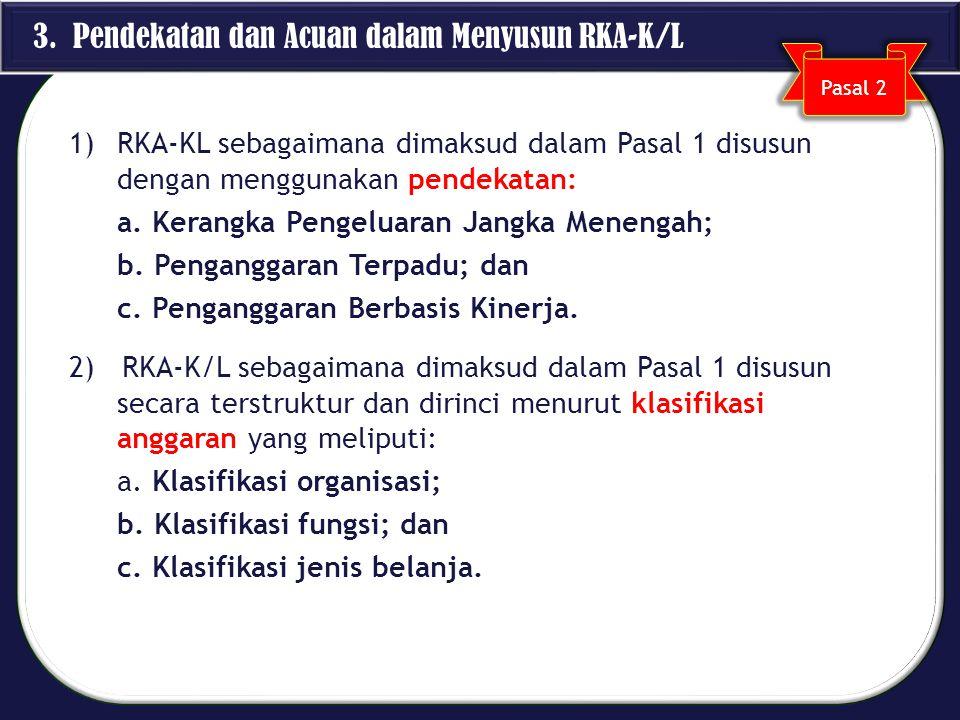 1)RKA-KL sebagaimana dimaksud dalam Pasal 1 disusun dengan menggunakan pendekatan: a. Kerangka Pengeluaran Jangka Menengah; b. Penganggaran Terpadu; d