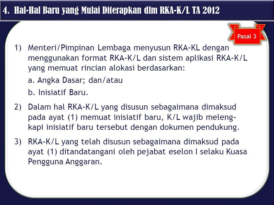 1)Menteri/Pimpinan Lembaga menyusun RKA-KL dengan menggunakan format RKA-K/L dan sistem aplikasi RKA-K/L yang memuat rincian alokasi berdasarkan: a. A