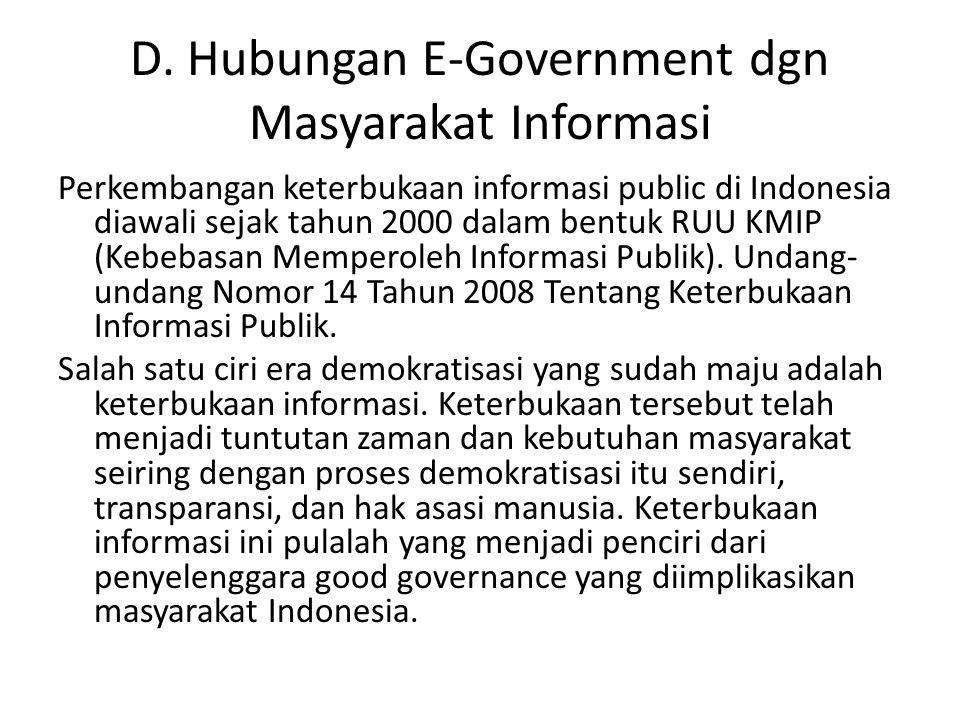 D. Hubungan E-Government dgn Masyarakat Informasi Perkembangan keterbukaan informasi public di Indonesia diawali sejak tahun 2000 dalam bentuk RUU KMI