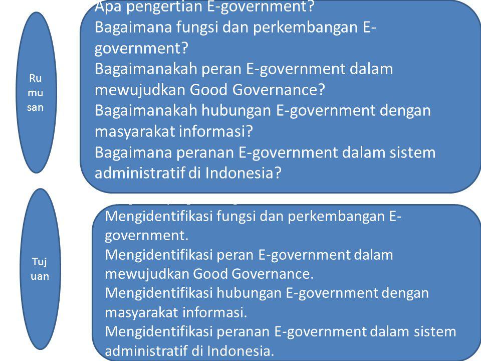 Apa pengertian E-government? Bagaimana fungsi dan perkembangan E- government? Bagaimanakah peran E-government dalam mewujudkan Good Governance? Bagaim