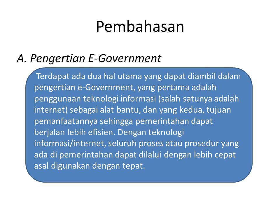 Pembahasan A. Pengertian E-Government Terdapat ada dua hal utama yang dapat diambil dalam pengertian e-Government, yang pertama adalah penggunaan tekn
