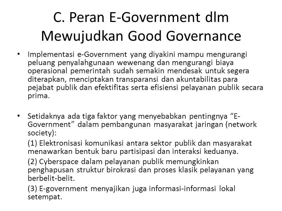 C. Peran E-Government dlm Mewujudkan Good Governance Implementasi e-Government yang diyakini mampu mengurangi peluang penyalahgunaan wewenang dan meng