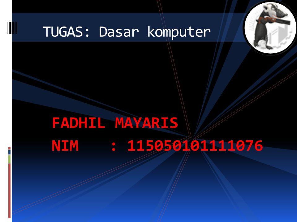 FADHIL MAYARIS NIM: 115050101111076 TUGAS: Dasar komputer