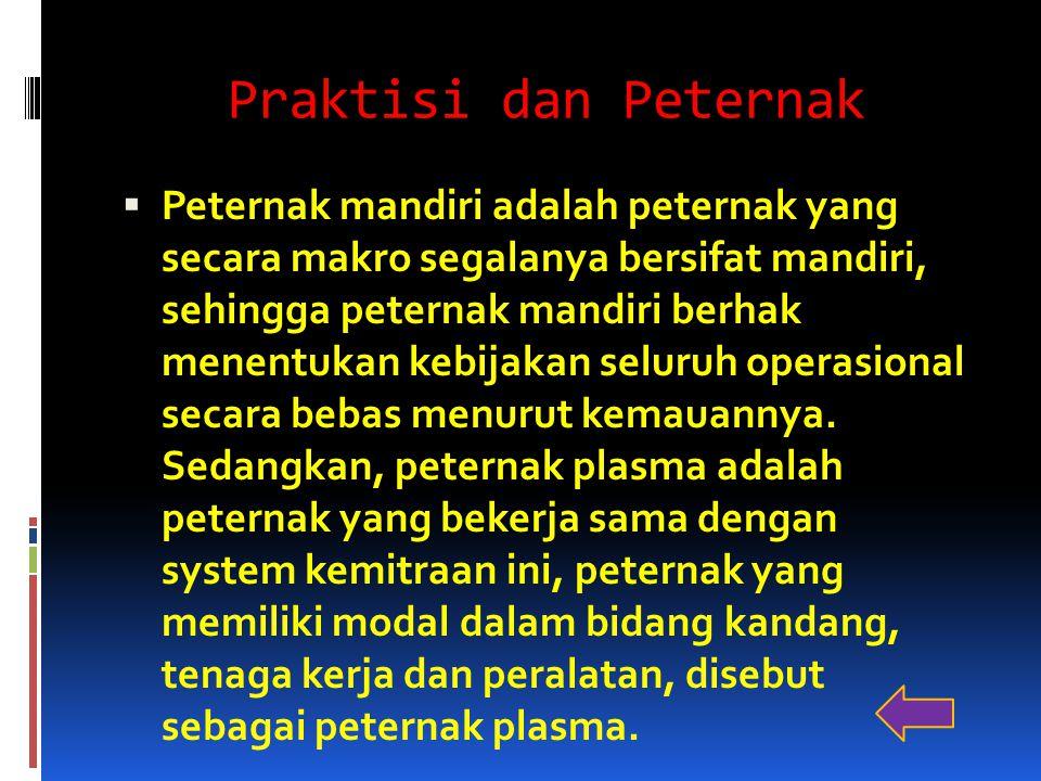 Praktisi dan Peternak  Peternak mandiri adalah peternak yang secara makro segalanya bersifat mandiri, sehingga peternak mandiri berhak menentukan keb