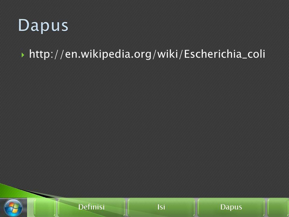 Definisi Isi Dapus  http://en.wikipedia.org/wiki/Escherichia_coli