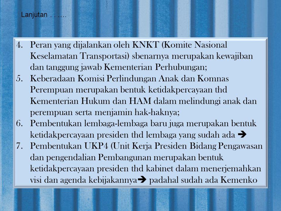 Lanjutan.. …. 4.Peran yang dijalankan oleh KNKT (Komite Nasional Keselamatan Transportasi) sbenarnya merupakan kewajiban dan tanggung jawab Kementeria