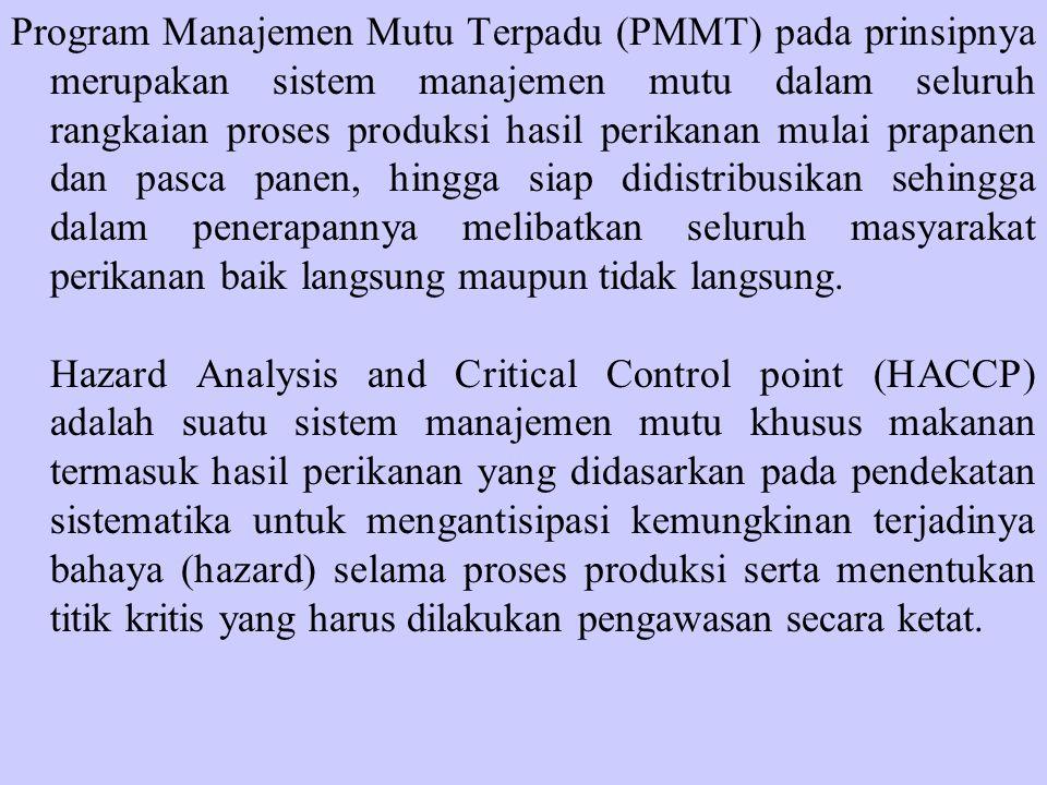 Program Manajemen Mutu Terpadu (PMMT) pada prinsipnya merupakan sistem manajemen mutu dalam seluruh rangkaian proses produksi hasil perikanan mulai prapanen dan pasca panen, hingga siap didistribusikan sehingga dalam penerapannya melibatkan seluruh masyarakat perikanan baik langsung maupun tidak langsung.