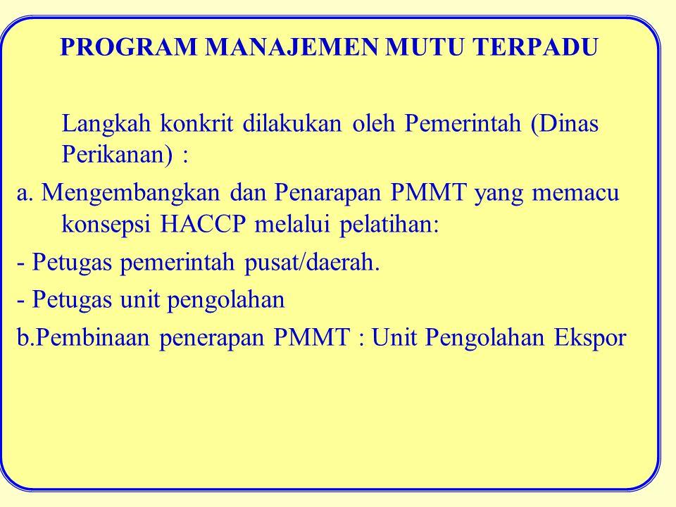 PROGRAM MANAJEMEN MUTU TERPADU Langkah konkrit dilakukan oleh Pemerintah (Dinas Perikanan) : a.