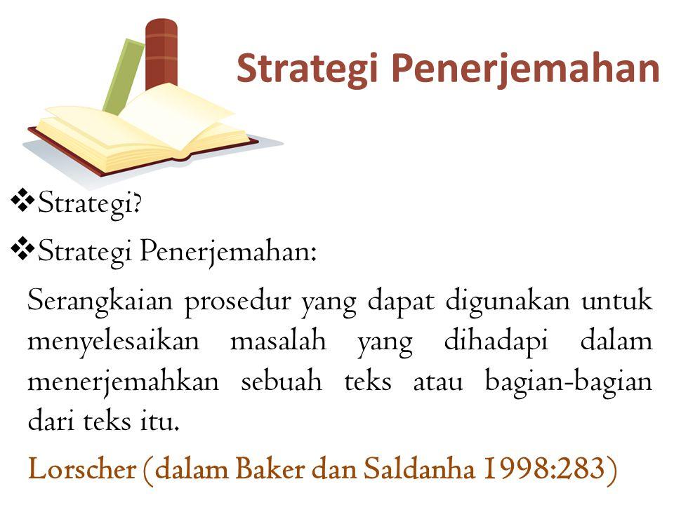 Strategi penerjemahan terdiri dari pemilihan:  Ideologi Penerjemahan  Metode Penerjemahan  Teknik Penerjemahan Strategi Penerjemahan