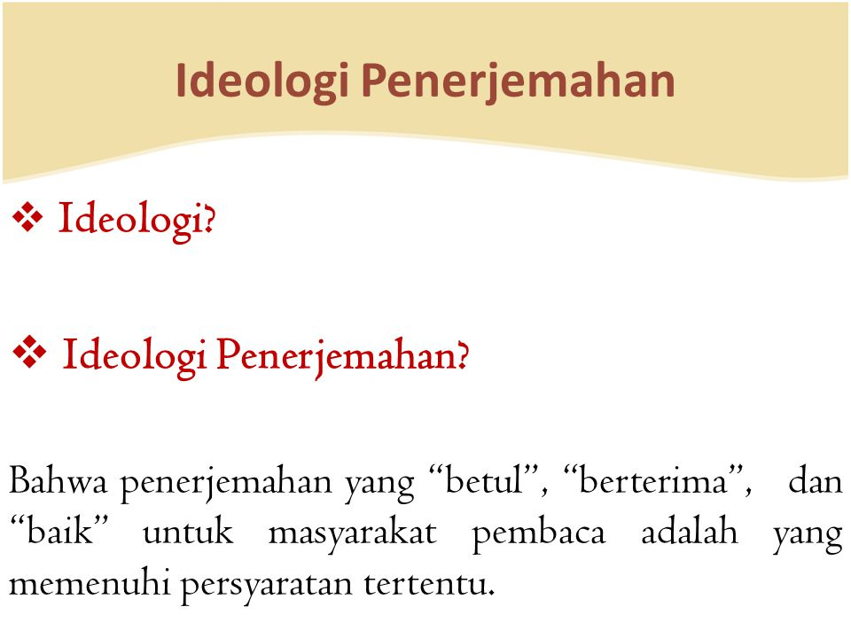 Ideologi Penerjemahan Dua kutub ideologi dalam penerjemahan menurut Venuti (1995): Foreignization Domestication