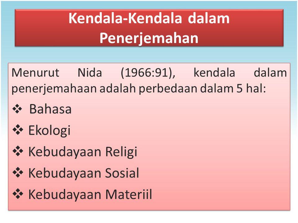 Kendala-Kendala dalam Penerjemahan Menurut Nida (1966:91), kendala dalam penerjemahaan adalah perbedaan dalam 5 hal:  Bahasa  Ekologi  Kebudayaan R