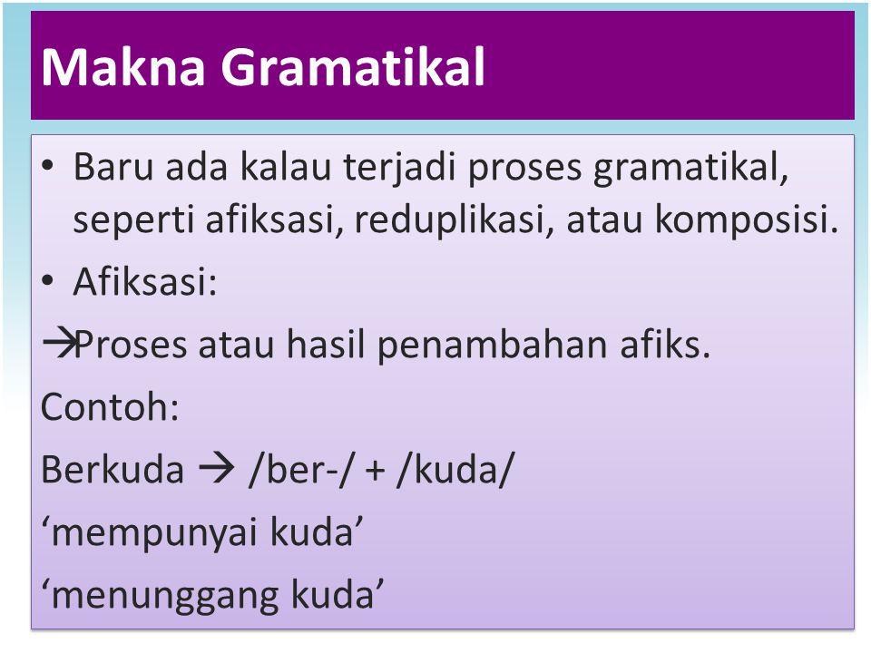 Makna Gramatikal Baru ada kalau terjadi proses gramatikal, seperti afiksasi, reduplikasi, atau komposisi. Afiksasi:  Proses atau hasil penambahan afi