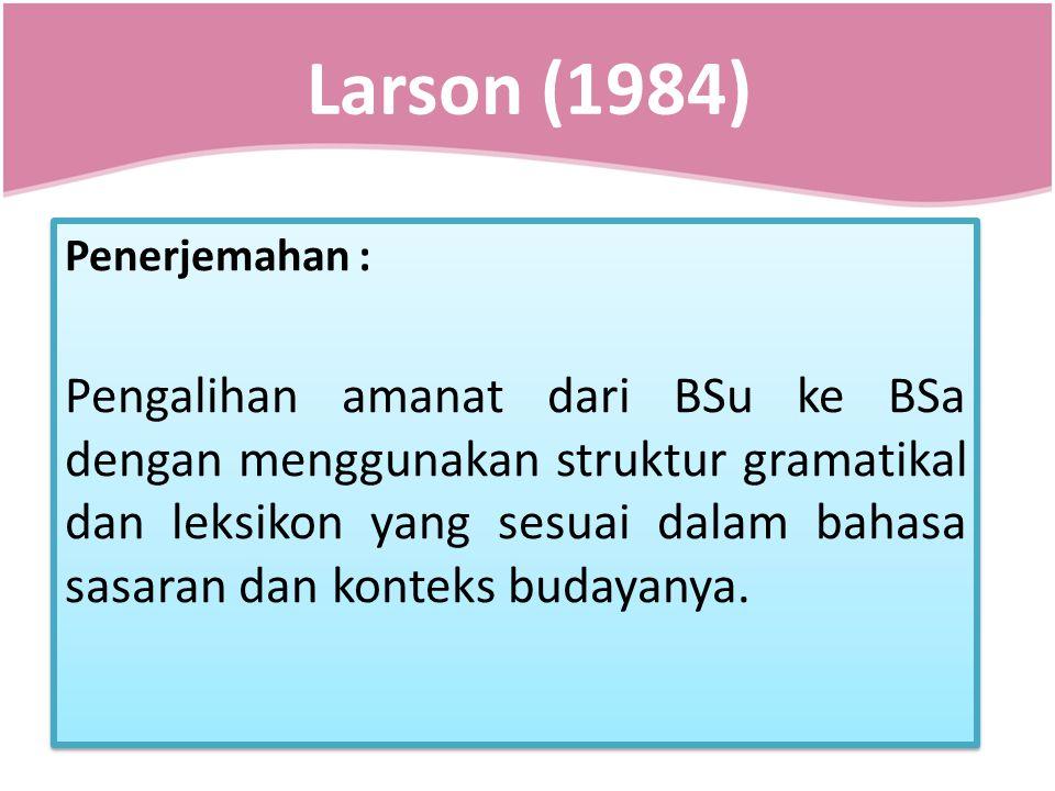 Larson (1984) Penerjemahan : Pengalihan amanat dari BSu ke BSa dengan menggunakan struktur gramatikal dan leksikon yang sesuai dalam bahasa sasaran da