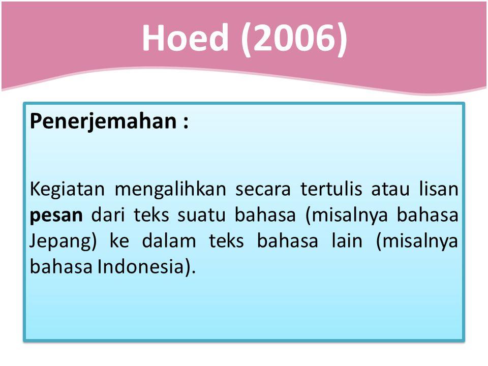 Hoed (2006) Penerjemahan : Kegiatan mengalihkan secara tertulis atau lisan pesan dari teks suatu bahasa (misalnya bahasa Jepang) ke dalam teks bahasa