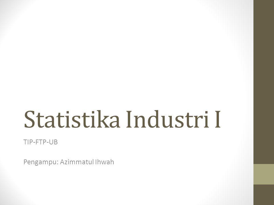 Statistika Industri I TIP-FTP-UB Pengampu: Azimmatul Ihwah