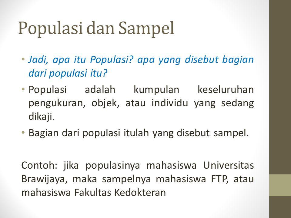 Populasi dan Sampel Jadi, apa itu Populasi? apa yang disebut bagian dari populasi itu? Populasi adalah kumpulan keseluruhan pengukuran, objek, atau in