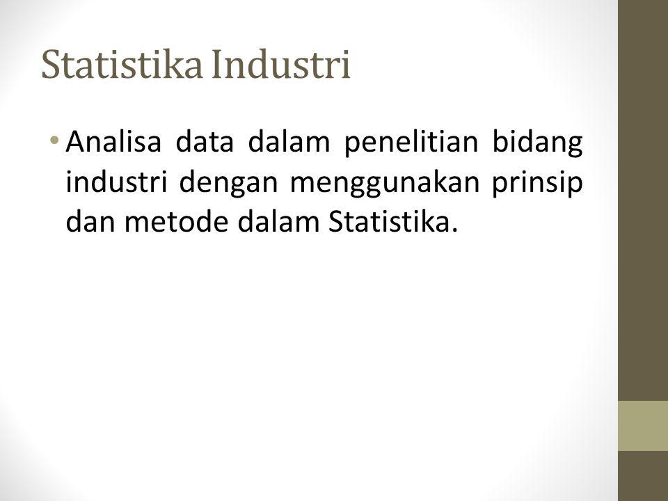 Statistika Industri Analisa data dalam penelitian bidang industri dengan menggunakan prinsip dan metode dalam Statistika.