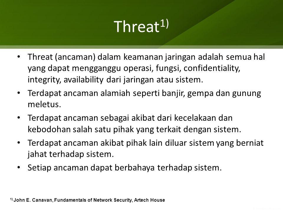 Threat 1) Threat (ancaman) dalam keamanan jaringan adalah semua hal yang dapat mengganggu operasi, fungsi, confidentiality, integrity, availability da
