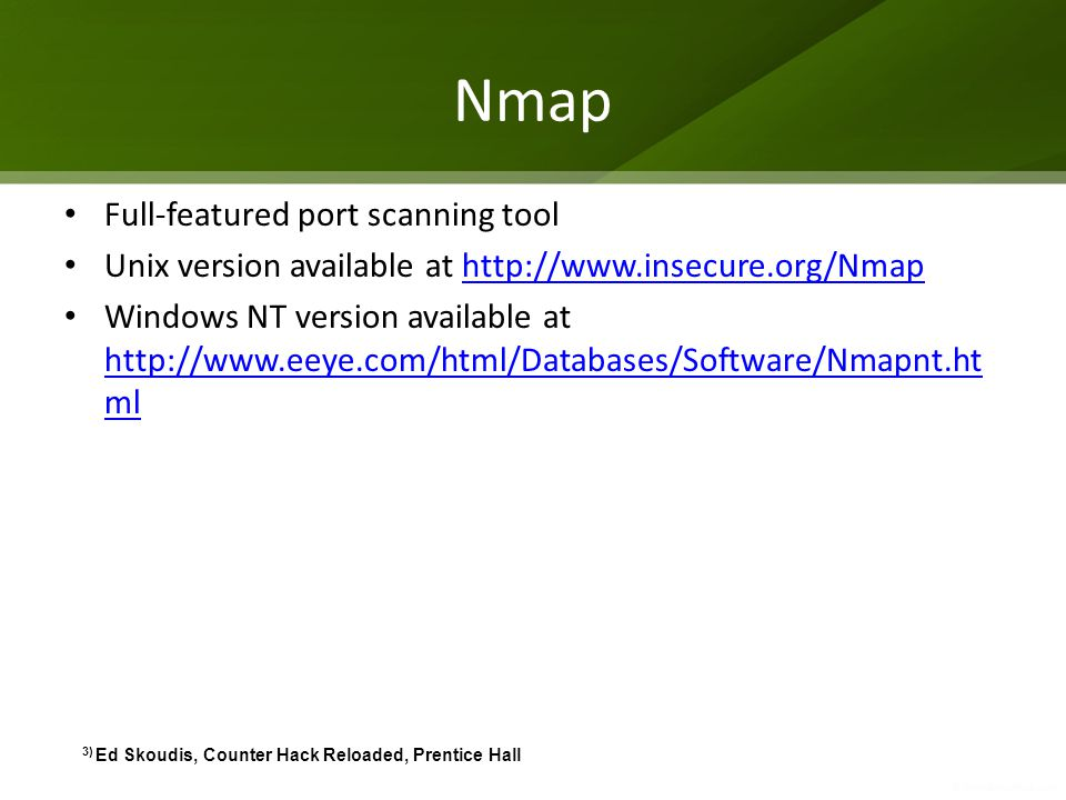 Nmap Full-featured port scanning tool Unix version available at http://www.insecure.org/Nmaphttp://www.insecure.org/Nmap Windows NT version available