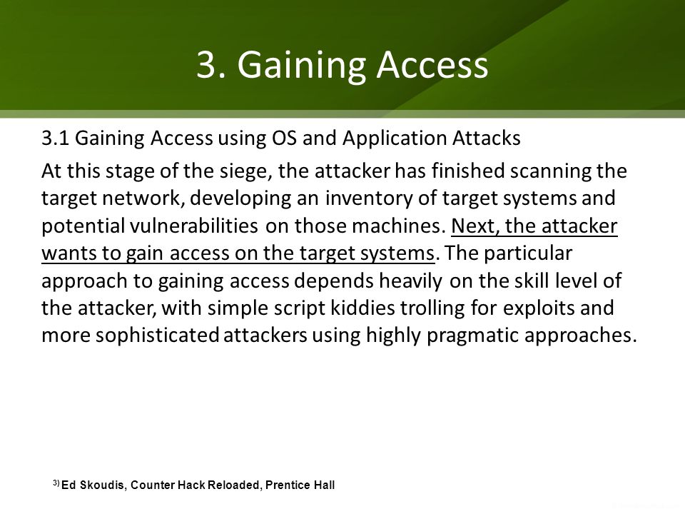 3. Gaining Access 3.1 Gaining Access using OS and Application Attacks At this stage of the siege, the attacker has finished scanning the target networ