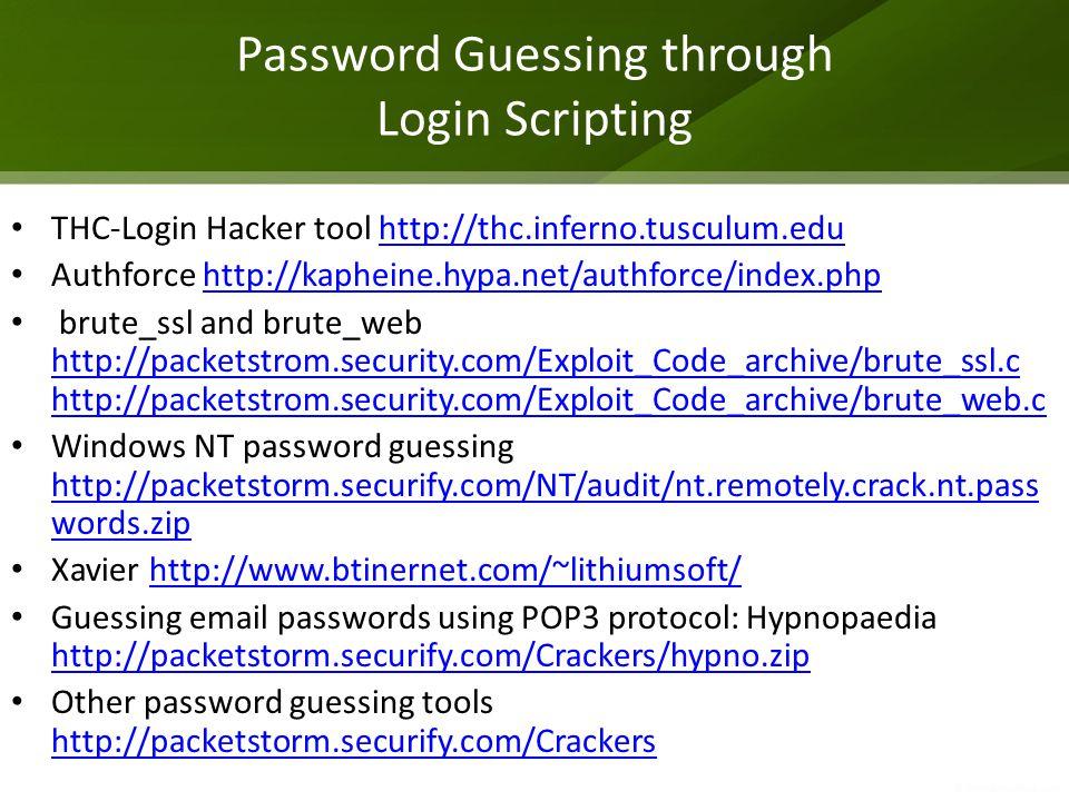 Password Guessing through Login Scripting THC-Login Hacker tool http://thc.inferno.tusculum.eduhttp://thc.inferno.tusculum.edu Authforce http://kaphei