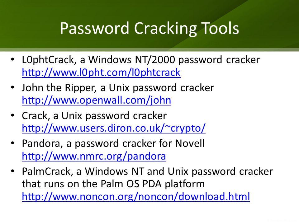 Password Cracking Tools L0phtCrack, a Windows NT/2000 password cracker http://www.l0pht.com/l0phtcrack http://www.l0pht.com/l0phtcrack John the Ripper