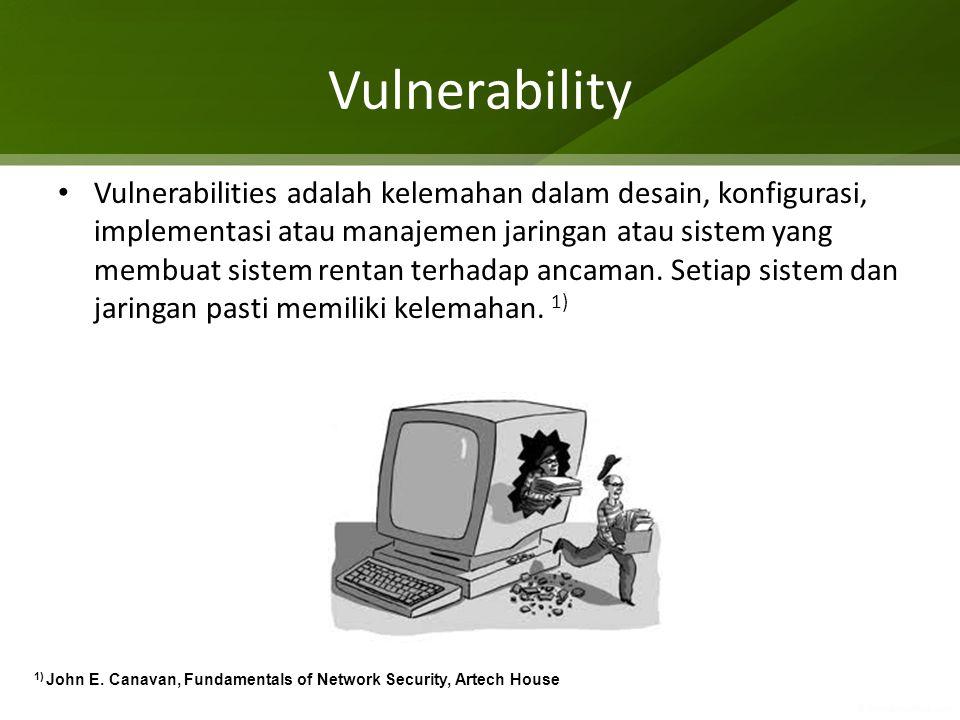 Vulnerability Vulnerabilities adalah kelemahan dalam desain, konfigurasi, implementasi atau manajemen jaringan atau sistem yang membuat sistem rentan