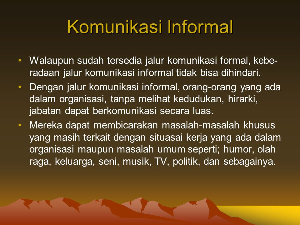 Komunikasi Informal Walaupun sudah tersedia jalur komunikasi formal, kebe- radaan jalur komunikasi informal tidak bisa dihindari. Dengan jalur komunik