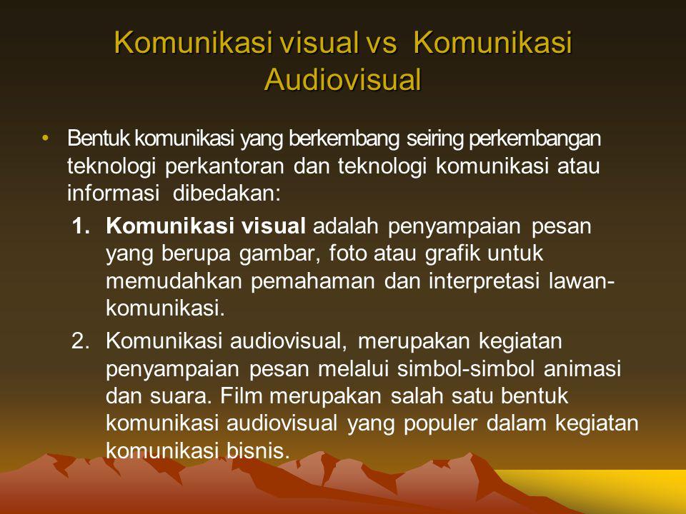 Komunikasi visual vs Komunikasi Audiovisual Bentuk komunikasi yang berkembang seiring perkembangan teknologi perkantoran dan teknologi komunikasi atau