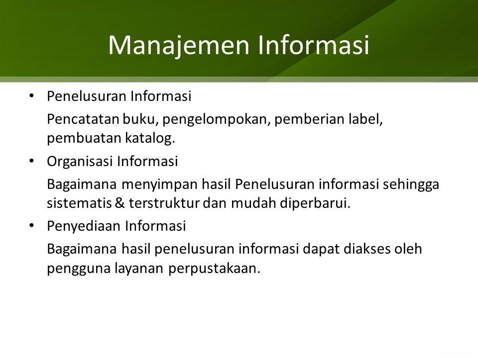 Manajemen Informasi Penelusuran Informasi Pencatatan buku, pengelompokan, pemberian label, pembuatan katalog. Organisasi Informasi Bagaimana menyimpan