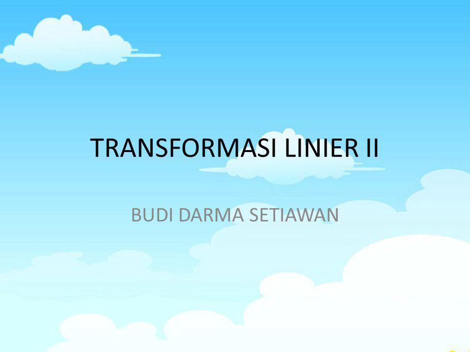 TRANSFORMASI LINIER II BUDI DARMA SETIAWAN