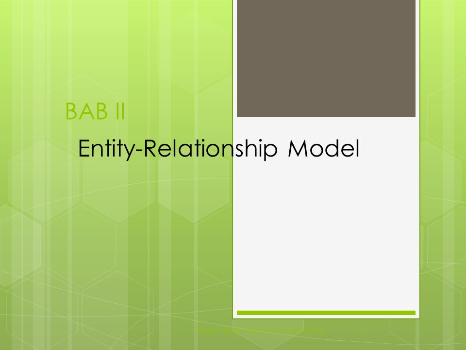 Materi  Entity Sets  Relationship Sets  Design Issues  Mapping Constraints  Keys  E-R Diagram  Extended E-R Features  Design of an E-R Database Schema  Reduction of an E-R Schema to Tables Sisterm Basis Data Informatika PTIIK 2