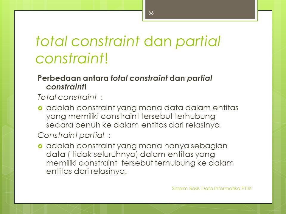 total constraint dan partial constraint! Perbedaan antara total constraint dan partial constraint ! Total constraint :  adalah constraint yang mana d